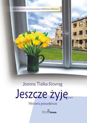 """""""Jeszcze żyję… Historia prawdziwa"""" – Joanna Stovrag"""