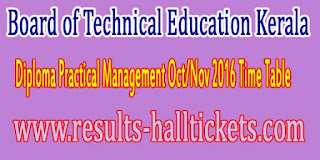 Board of Technical Education Kerala Diploma Practical Management Oct/Nov 2016 Time Table