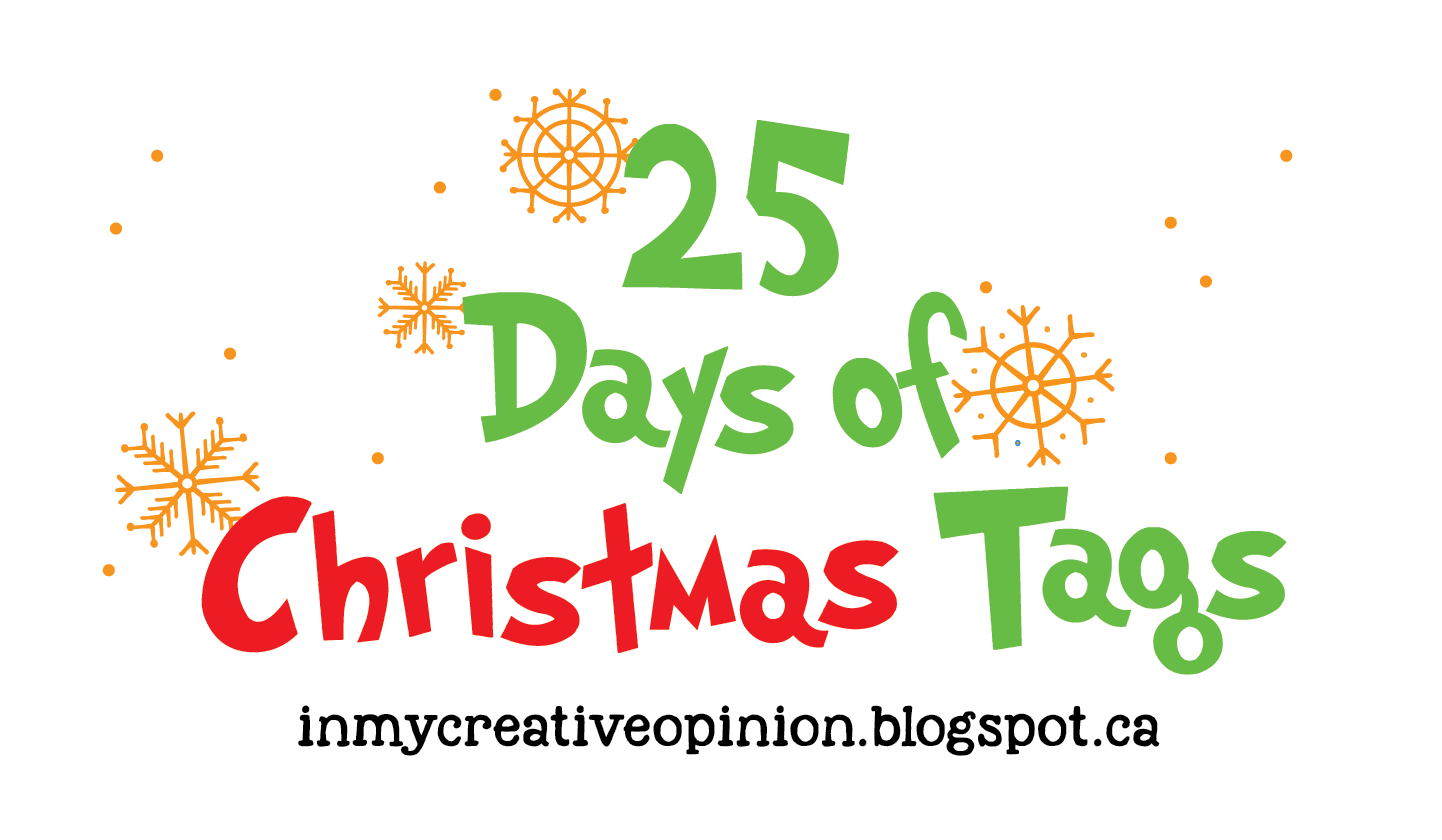 In My Creative Opinion: The 25 Days of Christmas Tags 2018 Main Post ...