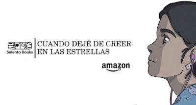 Libro - CUANDO DEJÉ DE CREER EN LAS ESTRELLAS Selento Books (8 Noviembre 2017)  Literatura - Juvenil - Romántica - Autoayuda - Fantasía COMPRAR ESTE LIBRO EN AMAZON ESPAÑA