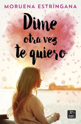 LIBRO - Dime otra vez te quiero Moruena Estríngana (4 octubre 2018) COMPRAR ESTE LIBRO