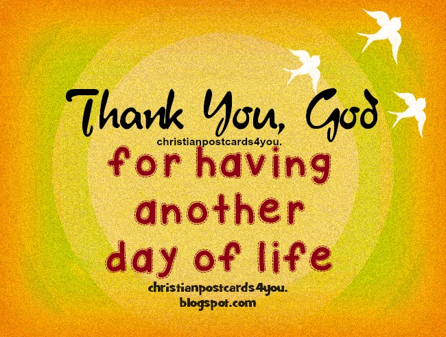 Christian prayers cards by Mery Bracho. Thank You God for having another day of life Christian Card.