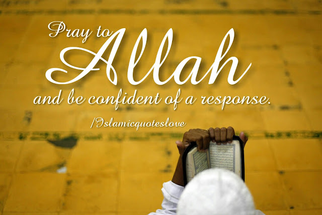 Pray to Allah and be confident of a response.