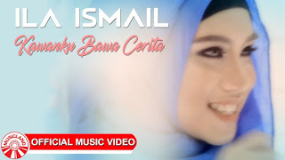 Lirik Lagu Ila Ismail Kawanku Bawa Cerita