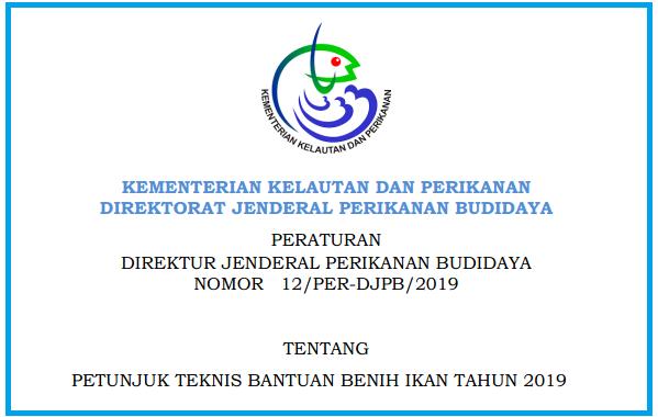 Juknis Bantuan Benih Ikan Tahun 2019 Berdasarkan Perdirjen Perikanan Budidaya Nomor 12/Per-Djpb/2019