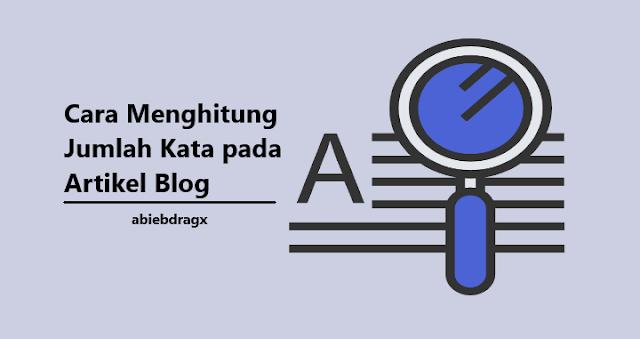Cara mudah menghitung jumlah kata pada postingan/artikel blog. Menggunakan word count tool informasi statistik tulisan sangat rinci dan detil. Mari simak bersama. abiebdragx. Keyword density