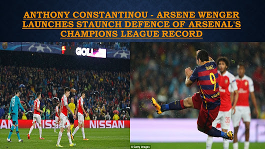 Anthony Constantinou talking about - Arsene Wenger launches staunch defence of Arsenal's Champions League record
