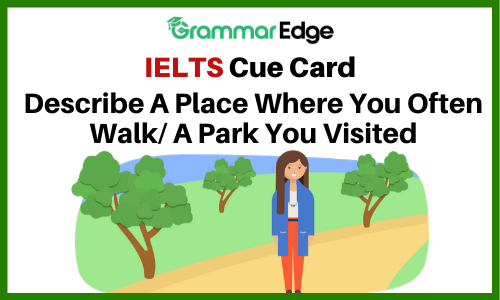 IELTS Cue Card- A Park or Place Where You Walk