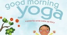 Books That Heal Kids Book Review Good Morning Yoga A Pose By Pose Wake Up Story