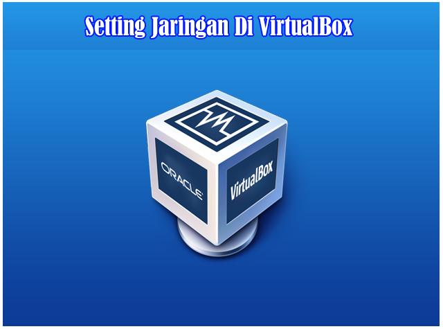 4 Cara Setting Mode Jaringan Pada VirtualBox