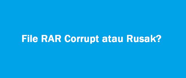 2 Cara Mengatasi file RAR yang Rusak atau Corrupt