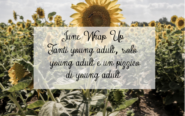 June Wrap Up | Tanti young adult, solo young adult e un pizzico di young adult