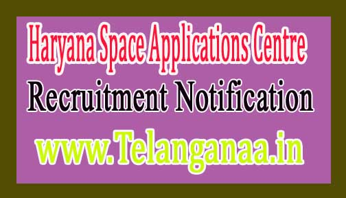 Haryana Space Applications Centre HARSAC Recruitment Notification 2017