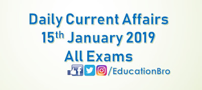Daily Current Affairs 15th January 2019 For All Government Examinations