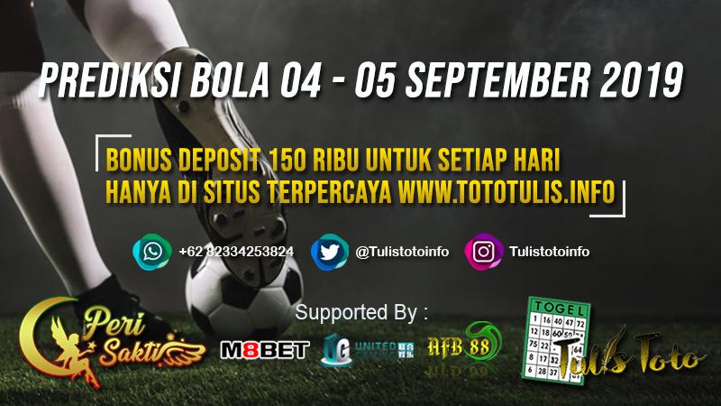 PREDIKSI BOLA TANGGAL 04 – 05 SEPTEMBER 2019