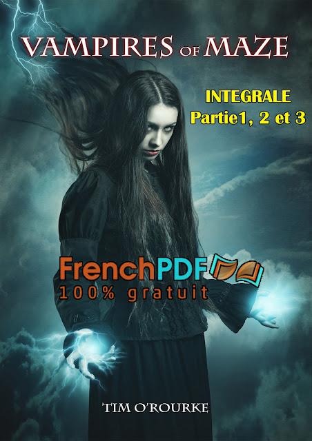 Roman fantastique (2017): Les vampires de Maze : Les magnifiques immortels INTEGRALE (3 parties) par Tim O'Rourke PDF Gratuit