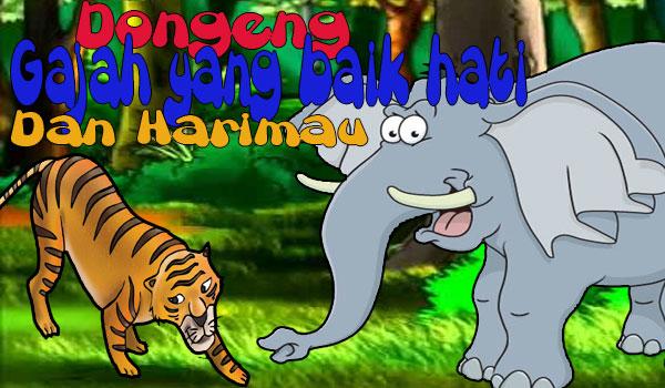 dongeng anak terbaru berjudul gajah yang baik hati dan seekor harimau