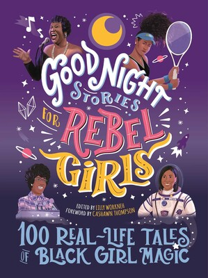 Goodnight Stories for Rebel Girls: 100 Real-Life Tales of Black Girl Magic
