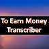 How To Earn Money As a Transcriber