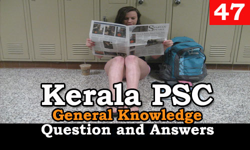 Kerala PSC General Knowledge Question and Answers - 47