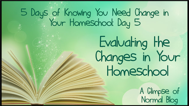 5 Days of Knowing You Need Change In Your Homeschool,  A Glimpse of Normal Blog, Evaluating