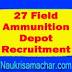 27 Field Ammunition Depot Recruitment 2018 - 291 Tradesman Mate, LDC & Other Posts