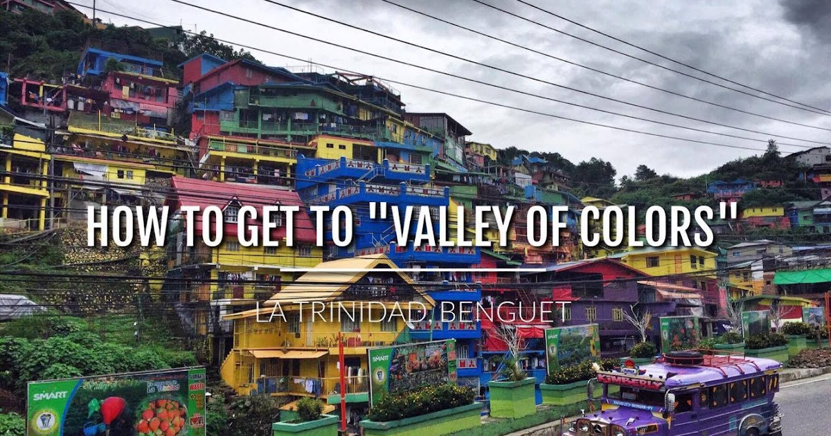 Travel Guide How To Get To The Quot Valley Of Colors Quot In La Trinidad Benguet Pinoy Adventurista