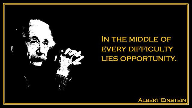 In the middle of every difficulty lies opportunity Albert Einstein quote