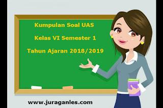 Kumpulan Download Soal UAS SD Kelas 6 Semester 1 Terbaru Tahun 2018