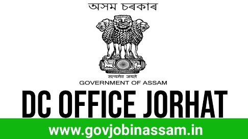 Deputy Commissioner, Jorhat Recruitment 2018, govjobinassam