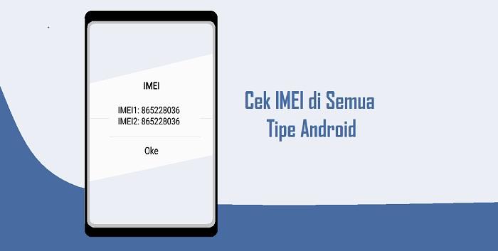 Cara Cek IMEI HP Android di Semua Tipe Dengan Mudah Terbaru