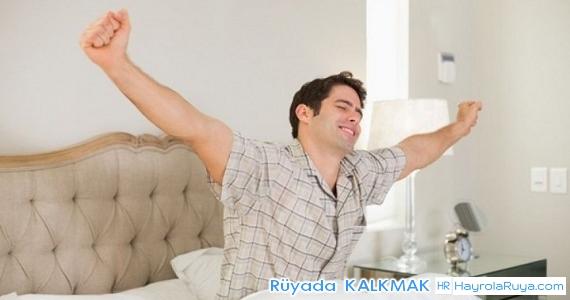 Rüyada Kalktığının Görülmesi rüyada oturup kalkmak ruyada ayaga kalkamamak ne demek rüyada yataktan kalkmak