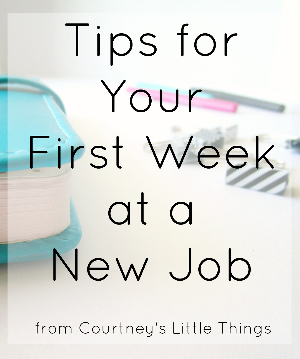 Courtney's Little Things: Tips for Your First Week at a ...