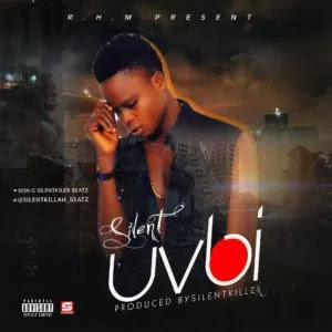 UVBI – SILENT [New Song]  - mp3made.com.ng