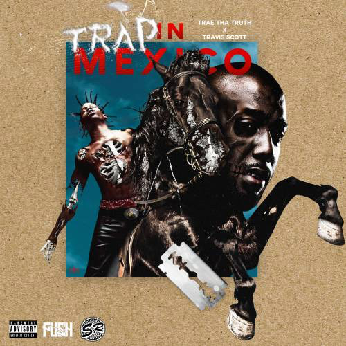 "Trae Tha Truth - ""Trap In Mexico"" f. Travi$ Scott"