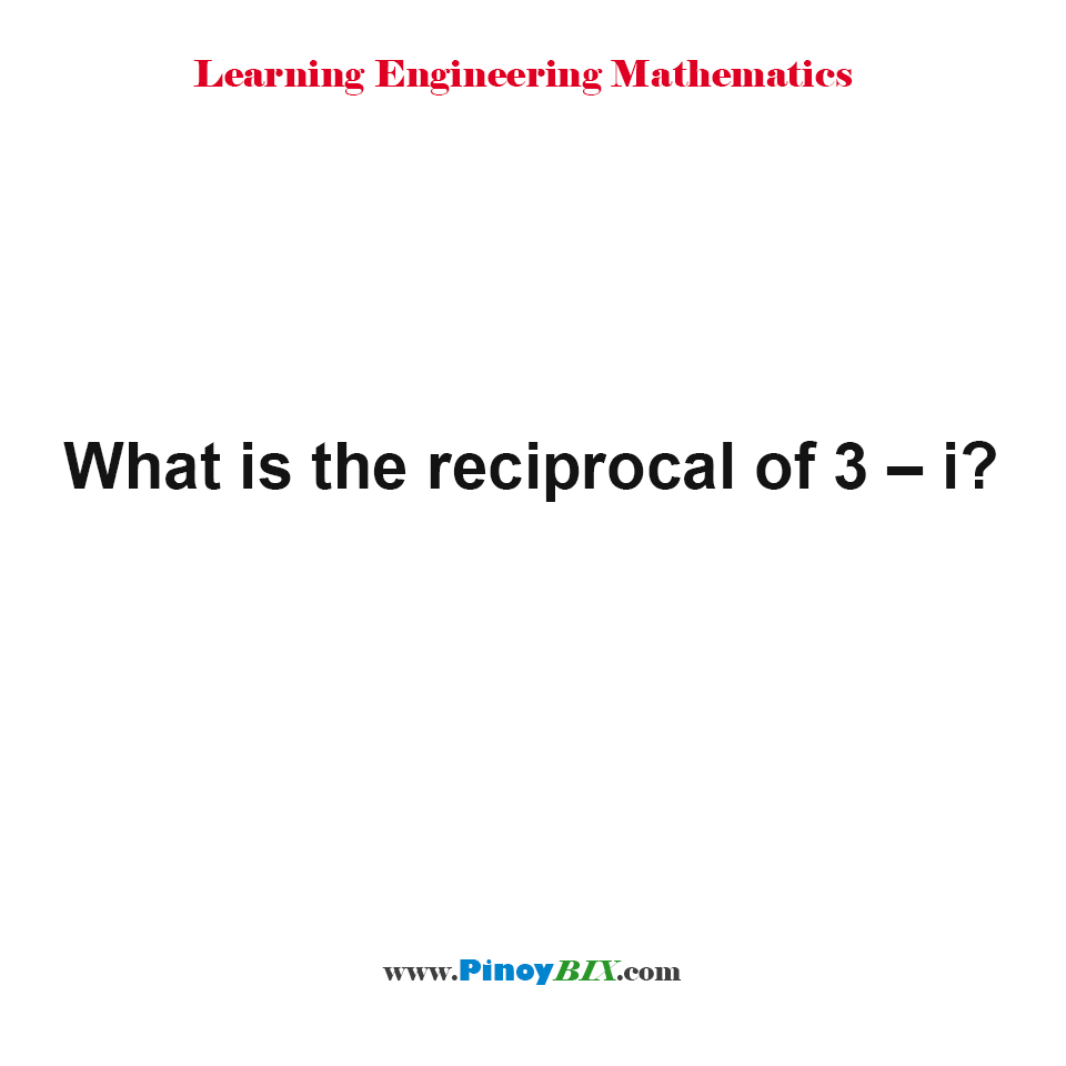What is the reciprocal of 3 – i?