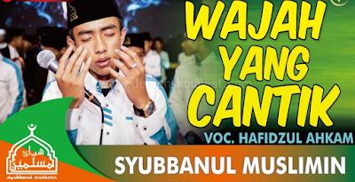 Lirik Wajah Yang Cantik - Syubbanul Muslimin Vocal Ahkam
