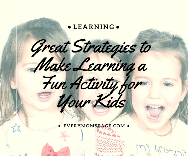 Great Strategies to Make Learning a Fun Activity for Your Kids