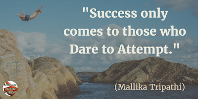 "Motivational Quotes For Work:  ""Success only comes to those who dare to attempt."" - Mallika Tripathi"