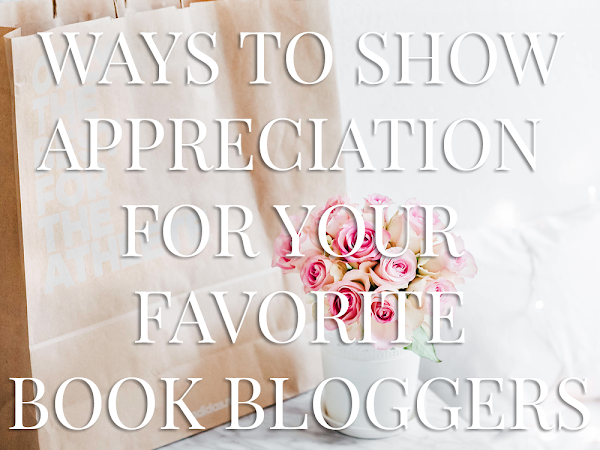 6 Simple Ways To Show Appreciation For Your Favorite Book Bloggers
