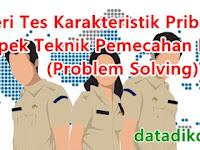Materi Tes Karakteristik Pribadi (TKP) Aspek Teknik Pemecahan Masalah (Problem Solving)