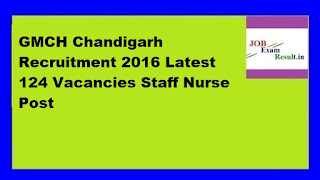 GMCH Chandigarh Recruitment 2016 Latest 124 Vacancies Staff Nurse Post