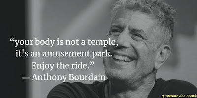 Anthony Bourdain  your body is not temple it is an amusement park