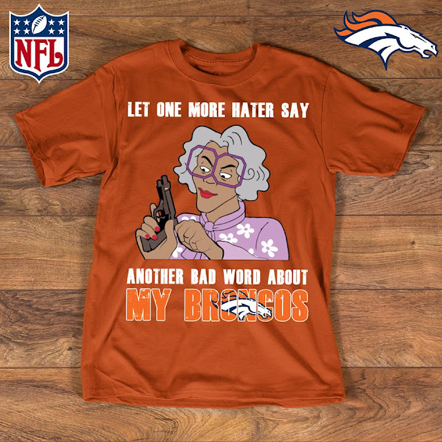 Denver Broncos - Let One More Mater Say Another Bad Word About Shirt
