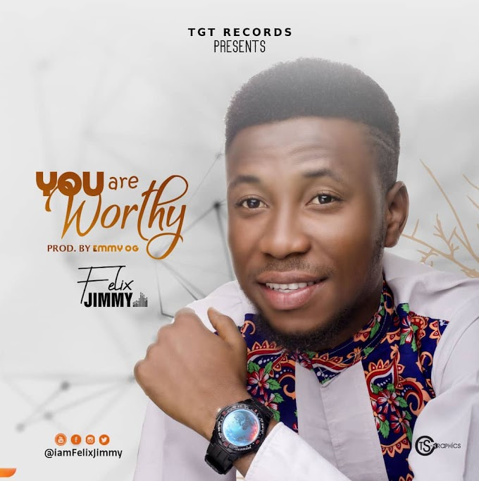 Music: You Are Worthy - Felix Jimmy