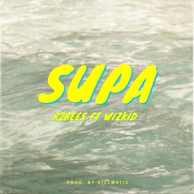 R2Bee ft Wizkid - Supa (Prod. by Killmatic)