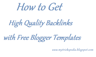How to Get High Quality Backlinks with Free Blogger Templates for blogger blogspot