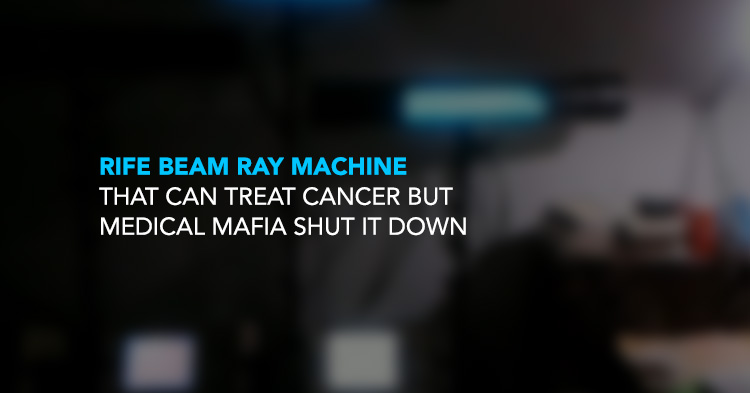 Rife Beam Ray Machine that can treat Cancer but Medical Mafia shut it down