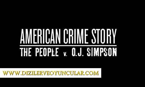 American Crime Story Dizisi Konusu, Oyuncu Kadrosu Başrol Oyuncuları, Tanıtım Fragmanı ve Hakkında Merak Edilen Herşey.