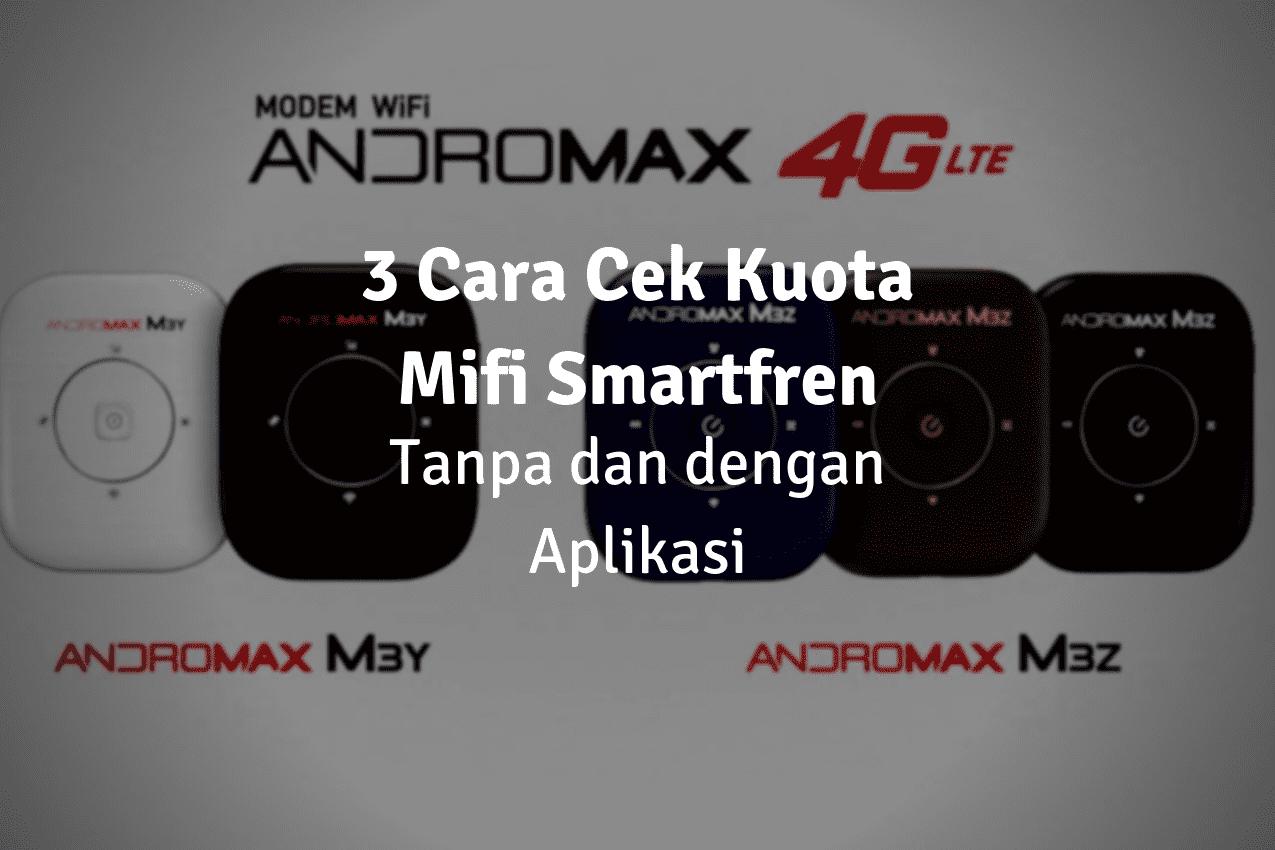 3 Cara Cek Kuota Mifi Smartfren Andromax M5, M2P, M2S, M2Y, M3Y, M3S, M6 dan M3Z
